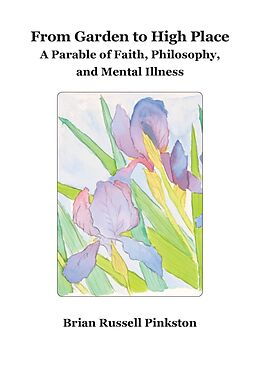 E-Book (epub) From Garden to High Place: A Parable of Faith, Philosophy, and Mental Illness von Brian Russell Pinkston