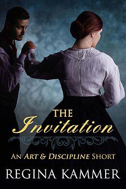 E-Book (epub) The Invitation: An Art and Discipline Short Story von Regina Kammer