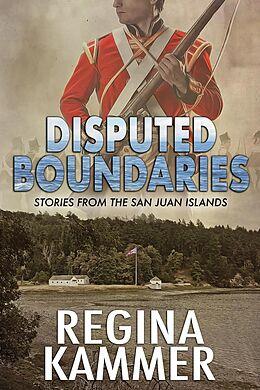 E-Book (epub) Disputed Boundaries (Stories from the San Juan Islands) von Regina Kammer