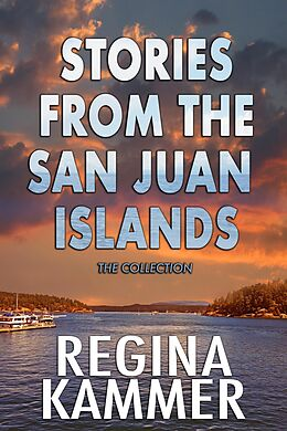 E-Book (epub) The Stories from the San Juan Islands Collection von Regina Kammer