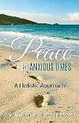 Kartonierter Einband Peace in Anxious Times: A Holistic Approach von Stacey Reeder, Gwen Ebner