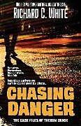 Kartonierter Einband Chasing Danger: The Case Files of Theron Chase von Richard C. White