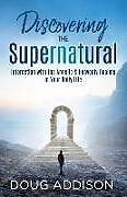 Kartonierter Einband Discovering the Supernatural: Interacting with the Angelic & Heavenly Realms in Your Daily Life von Doug Addison