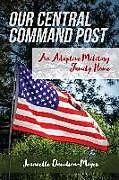 Kartonierter Einband Our Central Command Post: An Adaptive Military Family Home von Jannette Davidson-Mayer