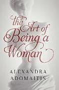Kartonierter Einband The Art of Being a Woman von Alexandra Adomaitis