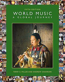 E-Book (epub) World Music: A Global Journey von Terry E. Miller, Andrew Shahriari