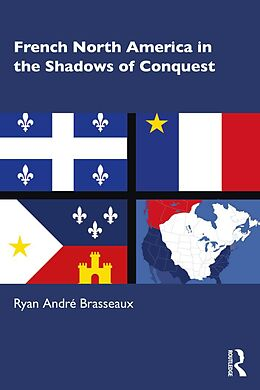 E-Book (pdf) French North America in the Shadows of Conquest von Ryan André Brasseaux