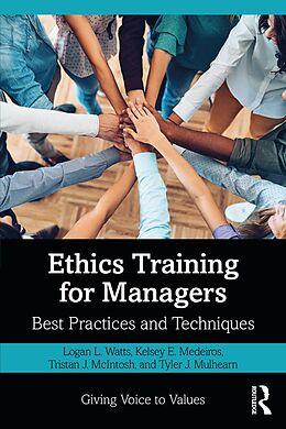 E-Book (pdf) Ethics Training for Managers von Logan L. Watts, Kelsey Medeiros, Tristan McIntosh