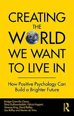 E-Book (epub) Creating The World We Want To Live In von Bridget Grenville-Cleave, Dóra Guðmundsdóttir, Felicia Huppert