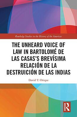 E-Book (pdf) The Unheard Voice of Law in Bartolomé de Las Casas's Brevísima Relación de la Destruición de las Indias von David T. Orique