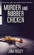 Fester Einband Murder And Rubber Chicken (Wade Dalton and Sam Cates Short Stories Book 2) von Jim Riley