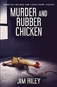 Kartonierter Einband Murder And Rubber Chicken (Wade Dalton and Sam Cates Short Stories Book 2) von Jim Riley