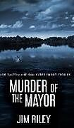 Fester Einband Murder Of The Mayor (Wade Dalton and Sam Cates Short Stories Book 4) von Jim Riley