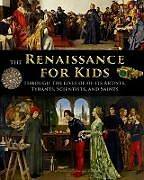 Kartonierter Einband The Renaissance for Kids through the Lives of its Artists, Tyrants, Scientists, and Saints von Catherine Fet