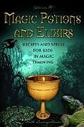 Kartonierter Einband Magic Potions and Elixirs - Recipes and Spells for Kids in Magic Training von Catherine Fet