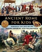 Kartonierter Einband Ancient Rome for Kids through the Lives of its Heroes, Emperors, and Philosophers von Catherine Fet