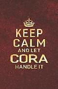 Kartonierter Einband Keep Calm and Let Cora Handle It: First Name Funny Sayings Personalized Customized Names Women Girl Gift Notebook Journal von Day Writing Journals
