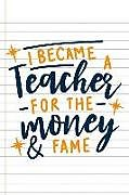 Kartonierter Einband I Became a Teacher for the Money and Fame: Blank Lined Notebook Journal Diary Composition Notepad 120 Pages 6x9 Paperback ( Teacher Gift ) Black Stars von Lucy Taylor Z.
