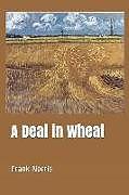 Kartonierter Einband A Deal in Wheat von Frank Norris