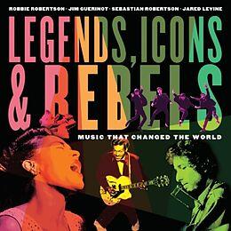 Kartonierter Einband Legends, Icons & Rebels von Robbie Robertson, Jim Guerinot, Sebastian Robertson