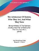 Kartonierter Einband The Aristocracy Of Boston, Who They Are, And What They Were von One Who Knows Them, Thomas L. V. Wilson