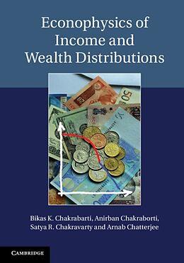 Fester Einband Econophysics of Income and Wealth Distributions von Bikas K. Chakrabarti, Anirban Chakraborti, Satya R. Chakravarty