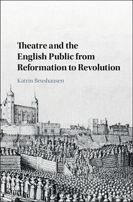 Fester Einband Theatre and the English Public from Reformation to Revolution von Katrin (Freie Universitat Berlin) Beushausen