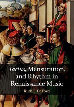 Kartonierter Einband Tactus, Mensuration and Rhythm in Renaissance Music von Ruth I. Deford
