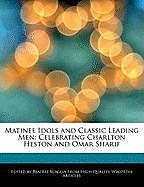 Kartonierter Einband Matinee Idols and Classic Leading Men: Celebrating Charlton Heston and Omar Sharif von Beatriz Scaglia