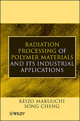 E-Book (pdf) Radiation Processing of Polymer Materials and Its Industrial Applications von Keizo Makuuchi, Song Cheng