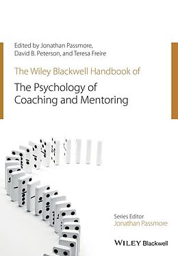 E-Book (epub) The Wiley-Blackwell Handbook of the Psychology of Coaching and Mentoring von Jonathan Passmore, David Peterson, Teresa Freire