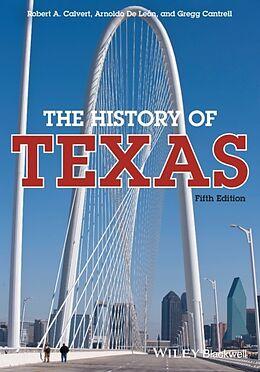 Kartonierter Einband The History of Texas von Robert A. Calvert, Arnoldo De Leon, Gregg Cantrell