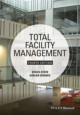 E-Book (epub) Total Facility Management von Brian Atkin, Adrian Brooks