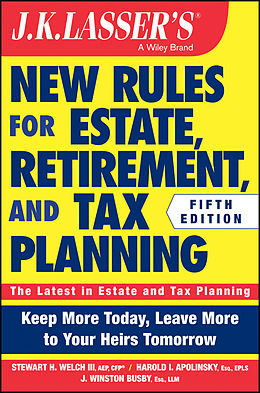 E-Book (pdf) JK Lasser's New Rules for Estate, Retirement, and Tax Planning von Stewart H. Welch, Harold I. Apolinsky, J. Winston Busby
