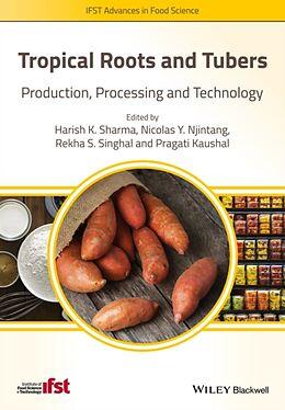Fester Einband Tropical Roots and Tubers von Harish K. Sharma, Nicolas Y. Njintang, Rekha S. Singhal