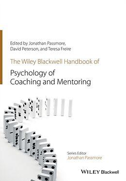 Kartonierter Einband The Wiley-Blackwell Handbook of the Psychology of Coaching and Mentoring von Jonathan Passmore, David Peterson, Teresa Freire