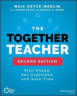 Kartonierter Einband The Together Teacher von Maia Heyck-Merlin, Marin Smith, Maggie G. Sorby