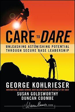 Fester Einband Care to Dare von George Kohlrieser, Susan Goldsworthy, Duncan Coombe