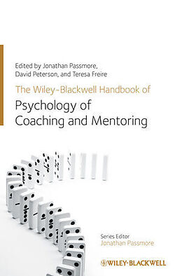 Fester Einband The Wiley-Blackwell Handbook of the Psychology of Coaching and Mentoring von Jonathan Passmore, David Peterson, Teresa Freire