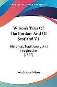 Kartonierter Einband Wilson's Tales Of The Borders And Of Scotland V1 von John Mackay Wilson