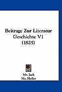 Kartonierter Einband Beitrage Zur Literatur Geschichte V1 (1825) von Jack, Heller