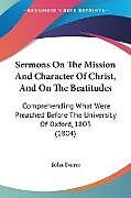 Kartonierter Einband Sermons On The Mission And Character Of Christ, And On The Beatitudes von John Farrer