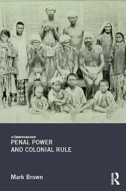 E-Book (pdf) Penal Power and Colonial Rule von Mark Brown