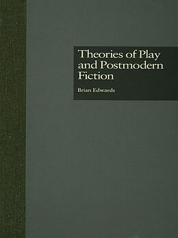 E-Book (pdf) Theories of Play and Postmodern Fiction von Brian Edwards