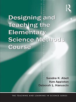 E-Book (pdf) Designing and Teaching the Elementary Science Methods Course von Sandra K. Abell, Ken Appleton, Deborah L. Hanuscin