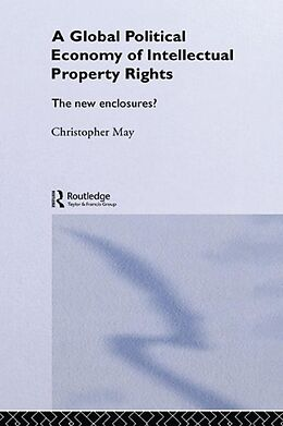E-Book (epub) Global Political Economy of Intellectual Property Rights von Christopher May
