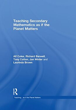 E-Book (pdf) Teaching Secondary Mathematics as if the Planet Matters von Alf Coles, Richard Barwell, Tony Cotton