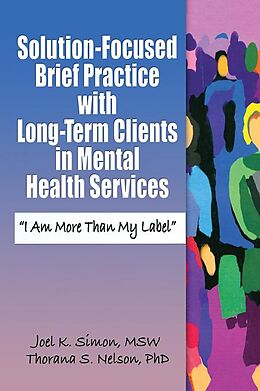 E-Book (epub) Solution-Focused Brief Practice with Long-Term Clients in Mental Health Services von Joel K. Simon, Thorana S. Nelson