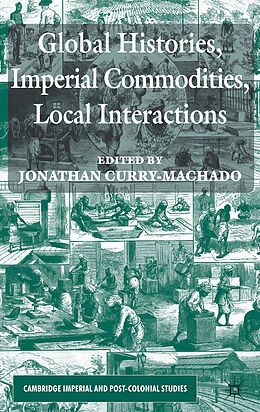 Fester Einband Global Histories, Imperial Commodities, Local Interactions von Jonathan Curry-Machado