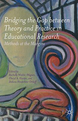 Kartonierter Einband Bridging the Gap between Theory and Practice in Educational Research von Rachelle Winkle-Wagner, Cheryl A. Hunter